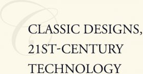 Classic Designs, 21st Century Technology